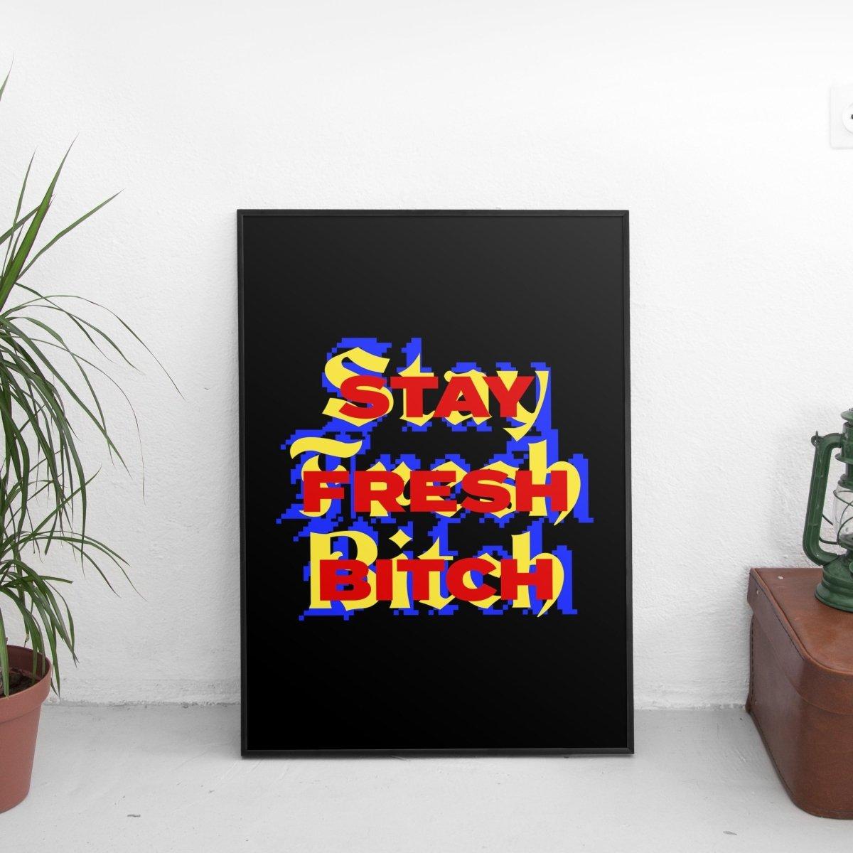 Stay Fresh Bitch Poster